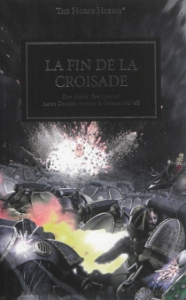 The Horus heresy : la fin de la croisade -