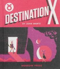 Destination X - John D.Martz
