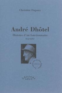 André Dhôtel : histoire d'un fonctionnaire : biographie - ChristineDupouy