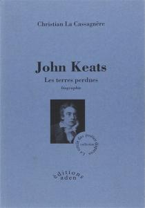 John Keats : les terres perdues : biographie - ChristianLa Cassagnère