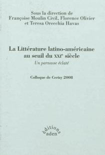 La littérature latino-américaine au seuil du XXIe siècle : un parnasse éclaté : colloque de Cerisy, 2008 - Centre culturel international . Colloque (2008)