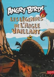 Angry birds : les légendes de l'aigle vaillant -