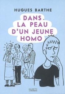Dans la peau d'un jeune homo - HuguesBarthe