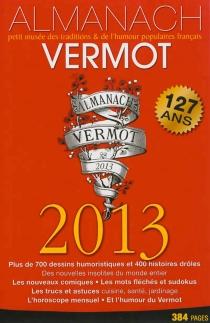 Almanach Vermot 2013 : petit musée des traditions et de l'humour populaires français -