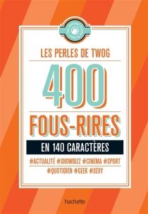Les perles de Twog : 400 fous rires en 140 caractères - Twog