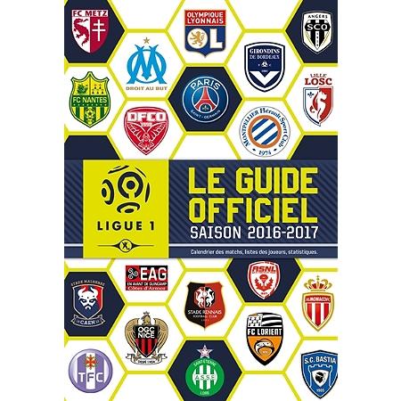 ligue 1 le guide officiel saison 2016 2017 calendrier des matchs listes des joueurs. Black Bedroom Furniture Sets. Home Design Ideas