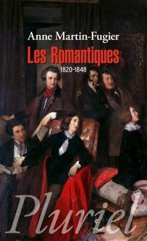 Les romantiques : 1820-1848 - AnneMartin-Fugier