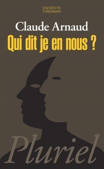 Qui dit je en nous ? : une histoire subjective de l'identité - ClaudeArnaud