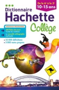 Dictionnaire Hachette collège : de la 6e à la 3e, 10-15 ans
