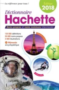Dictionnaire Hachette 2018 : noms propres et noms communs interclassés : 125.000 définitions, 25.000 noms propres, 3.000 illustrations