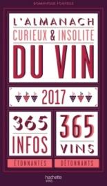 L'almanach curieux et insolite du vin, 2017 : 365 infos étonnantes, 365 vins détonnants - DominiqueFoufelle