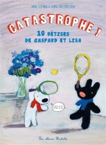 Catastrophe ! : 10 bêtises de Gaspard et Lisa - AnneHallensleben