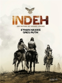 Indeh : une histoire des guerres apaches - GregRuth