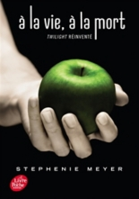 A la vie, à la mort : Twilight réinventé - StephenieMeyer