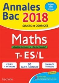 Maths, obligatoire + spécialité, terminales ES, L : annales bac 2018 : sujets et corrigés, sujets 2017 inclus