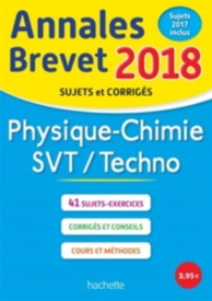 Physique chimie, SVT, techno : annales brevet 2018 : sujets et corrigés, sujets 2017 inclus