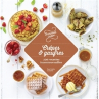 Crêpes et gaufres : 100 recettes incontournables