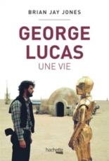 George Lucas, une vie - Brian JayJones