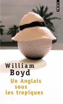 Un Anglais sous les tropiques - WilliamBoyd