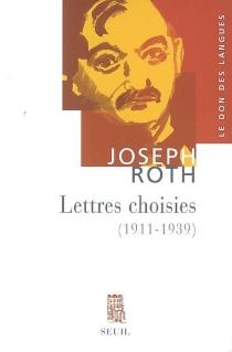 Lettres choisies (1911-1939) - JosephRoth