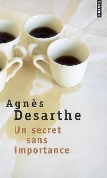 Un secret sans importance - AgnèsDesarthe