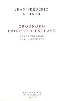 Oroonoko, prince et esclave : roman colonial de l'incertitude - Jean-FrédéricSchaub