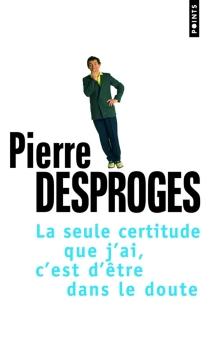 La seule certitude que j'ai, c'est d'être dans le doute : entretien avec Yves Riou et Philippe Pouchain - PierreDesproges