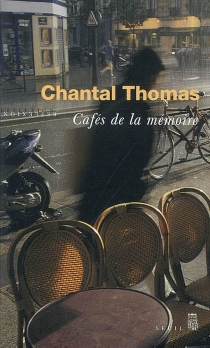 Cafés de la mémoire : récit - Chantal Thomas