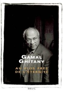 Au plus près de l'éternité - GamalGhitany