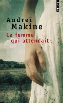 La femme qui attendait - AndreïMakine