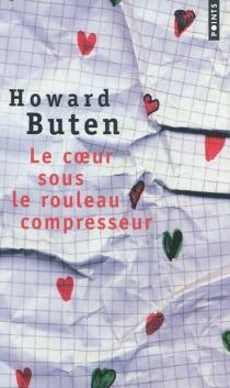 Le coeur sous le rouleau compresseur - HowardButen