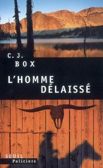 L'homme délaissé - C.J.Box