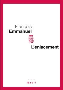 L'enlacement : récit - FrançoisEmmanuel