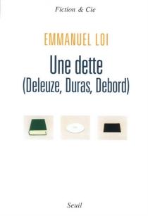 Une dette : Deleuze, Duras, Debord : essai - EmmanuelLoi