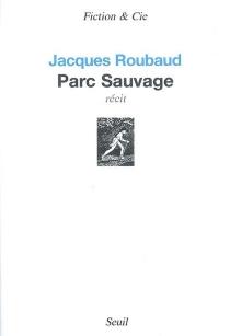 Parc sauvage : récit - JacquesRoubaud