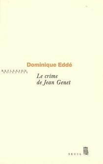 Le crime de Jean Genet - DominiqueEddé