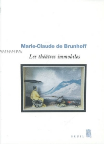 Les théâtres immobiles de Marie-Claude de Brunhoff -