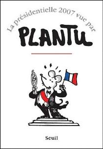 La présidentielle 2007 vue par Plantu - Plantu