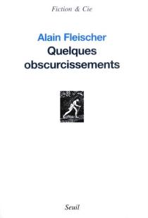 Quelques obscurcissements - AlainFleischer