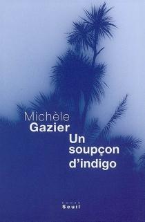 Un soupçon d'indigo - MichèleGazier