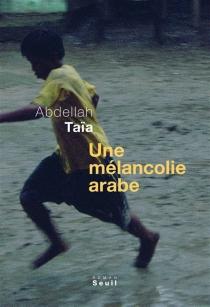 Une mélancolie arabe - AbdellahTaïa