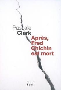 Après, Fred Chichin est mort - PascaleClark