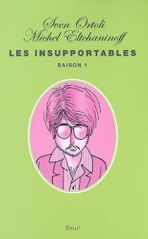Les insupportables : saison 1 - MichelEltchaninoff