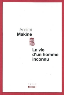 La vie d'un homme inconnu - AndreïMakine