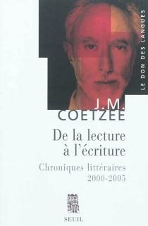 De la lecture à l'écriture : chroniques littéraires 2000-2005 - John MaxwellCoetzee