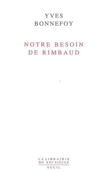 Notre besoin de Rimbaud - YvesBonnefoy