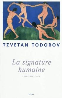 La signature humaine : essais 1983-2008 - TzvetanTodorov
