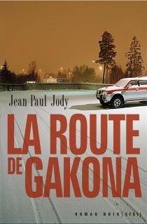 La route de Gakona : roman noir - Jean-PaulJody