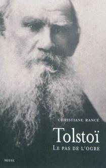 Tolstoï : le pas de l'ogre - ChristianeRancé