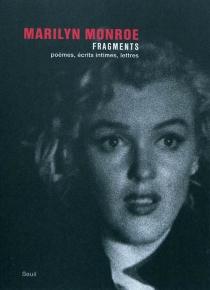 Fragments : poèmes, écrits intimes, lettres - MarilynMonroe